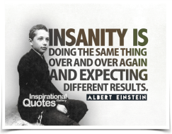 Albert-Einstein-Insanity-is-doing-the-same-thing-over-and-over-again-and-expecting-different-results